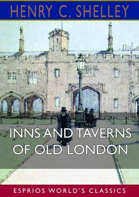 Inns and Taverns of Old London (Esprios Classics)