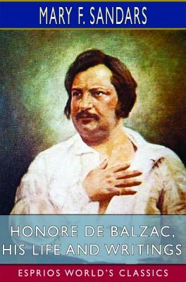 Honore de Balzac, His Life and Writings (Esprios Classics)