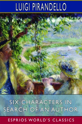 Six Characters in Search of an Author (Esprios Classics)