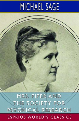Mrs. Piper and the Society for Psychical Research (Esprios Classics)