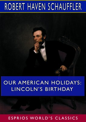 Our American Holidays: Lincoln's Birthday (Esprios Classics)
