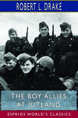 The Boy Allies at Jutland (Esprios Classics)