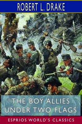 The Boy Allies Under Two Flags (Esprios Classics)