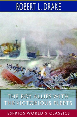 The Boy Allies with the Victorious Fleets (Esprios Classics)