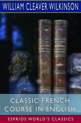 Classic French Course in English (Esprios Classics)