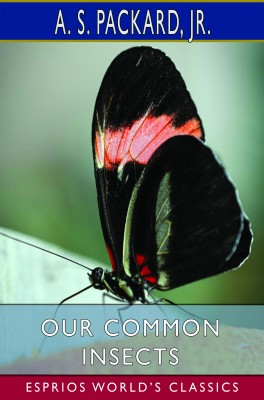 Our Common Insects (Esprios Classics)