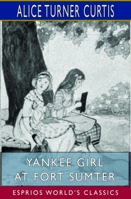 Yankee Girl at Fort Sumter (Esprios Classics)
