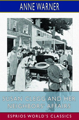 Susan Clegg and her Neighbors' Affairs (Esprios Classics)