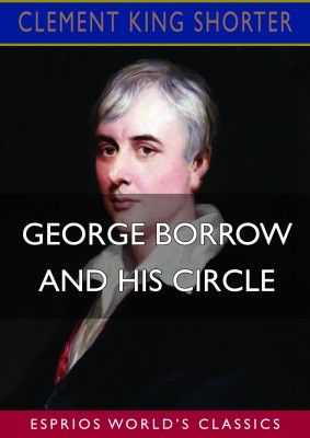 George Borrow and His Circle (Esprios Classics)