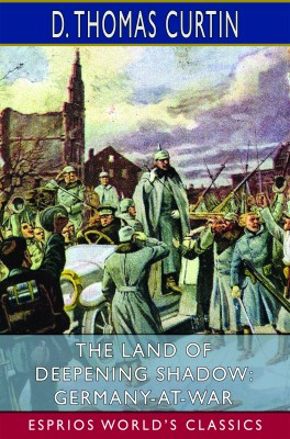 The Land of Deepening Shadow: Germany-at-War (Esprios Classics)