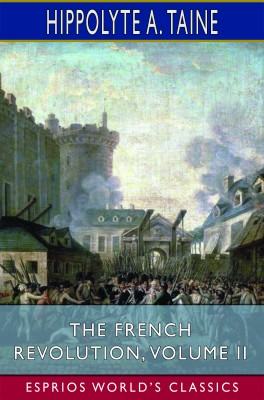 The French Revolution, Volume II (Esprios Classics)