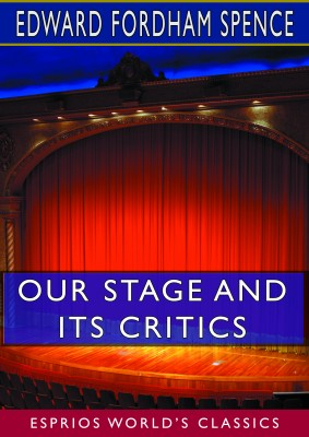 Our Stage and its Critics (Esprios Classics)