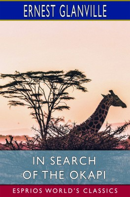 In Search of the Okapi (Esprios Classics)