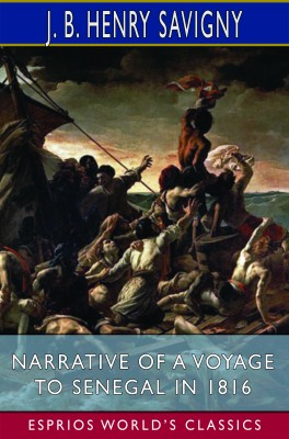 Narrative of a Voyage to Senegal in 1816 (Esprios Classics)