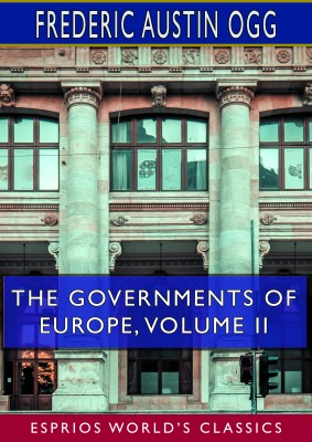 The Governments of Europe, Volume II (Esprios Classics)