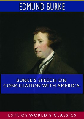 Burke's Speech on Conciliation With America (Esprios Classics)