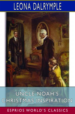 Uncle Noah's Christmas Inspiration (Esprios Classics)