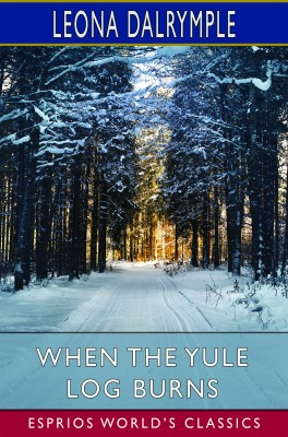When the Yule Log Burns (Esprios Classics)