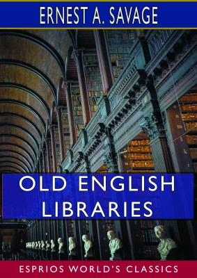 Old English Libraries (Esprios Classics)