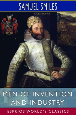 Men of Invention and Industry (Esprios Classics)