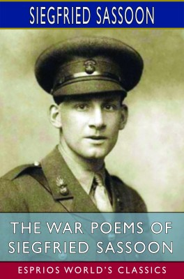 The War Poems of Siegfried Sassoon (Esprios Classics)