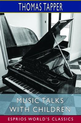 Music Talks with Children (Esprios Classics)