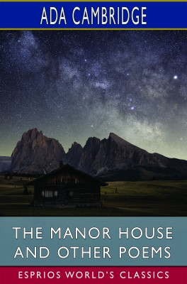 The Manor House and Other Poems (Esprios Classics)