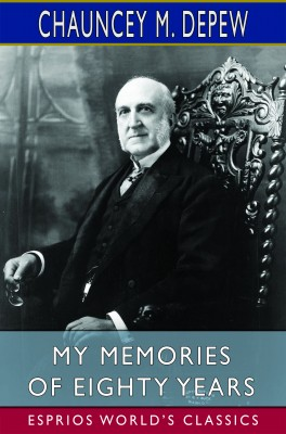 My Memories of Eighty Years (Esprios Classics)