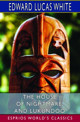 The House of Nightmare, and Lukundoo (Esprios Classics)