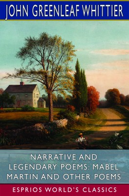 Narrative and Legendary Poems: Mabel Martin and Other Poems (Esprios Classics)