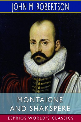 Montaigne and Shakspere (Esprios Classics)