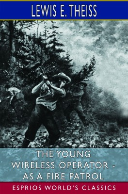 The Young Wireless Operator - As a Fire Patrol (Esprios Classics)