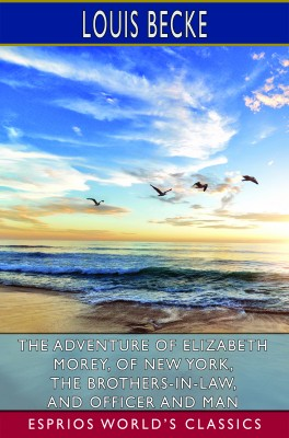 The Adventure of Elizabeth Morey, of New York, The Brothers-In-Law (Esprios Classics)