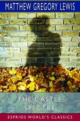 The Castle Spectre (Esprios Classics)