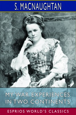 My War Experiences in Two Continents (Esprios Classics)