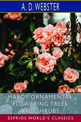 Hardy Ornamental Flowering Trees and Shrubs (Esprios Classics)