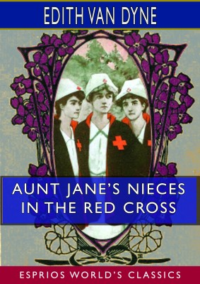 Aunt Jane's Nieces in the Red Cross (Esprios Classics)