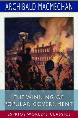 The Winning of Popular Government (Esprios Classics)