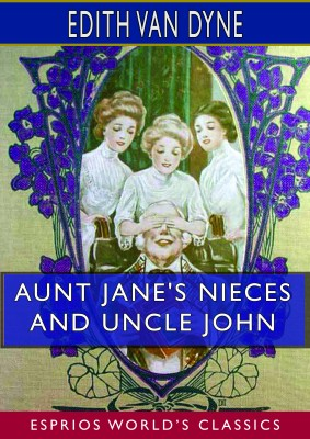 Aunt Jane's Nieces and Uncle John (Esprios Classics)