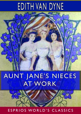 Aunt Jane's Nieces at Work (Esprios Classics)