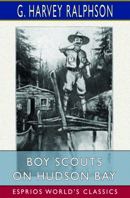 Boy Scouts on Hudson Bay (Esprios Classics)