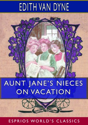 Aunt Jane's Nieces on Vacation (Esprios Classics)