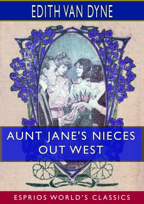 Aunt Jane's Nieces out West (Esprios Classics)