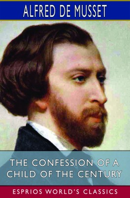 The Confession of a Child of the Century (Esprios Classics)
