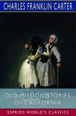 Old Mission Stories of California (Esprios Classics)