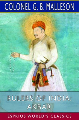 Rulers of India: Akbar (Esprios Classics)