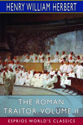 The Roman Traitor, Volume II (Esprios Classics)