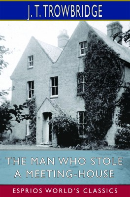 The Man Who Stole a Meeting-House (Esprios Classics)