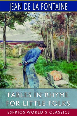 Fables in Rhyme for Little Folks (Esprios Classics)