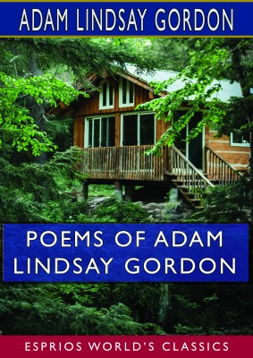 Poems of Adam Lindsay Gordon (Esprios Classics)